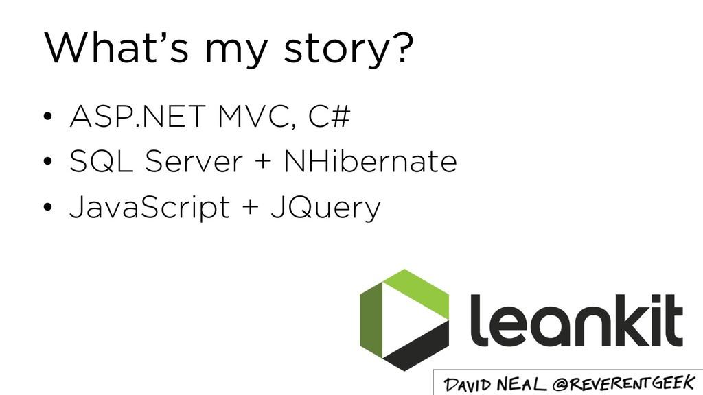 What's my story? • ASP.NET MVC, C# • SQL Server...
