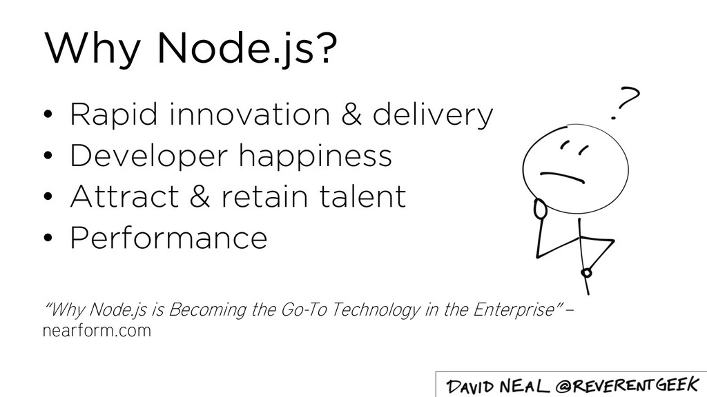 Why Node.js? • Rapid innovation & delivery • De...