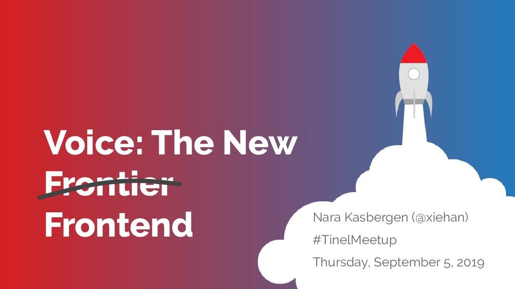 Voice: The New Frontier Frontend Nara Kasbergen...
