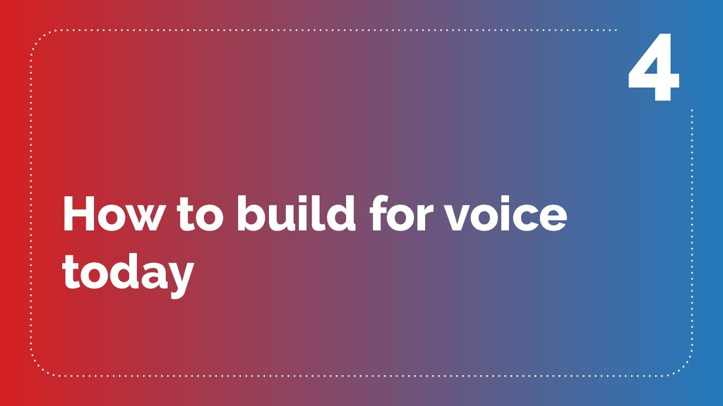 How to build for voice today 4