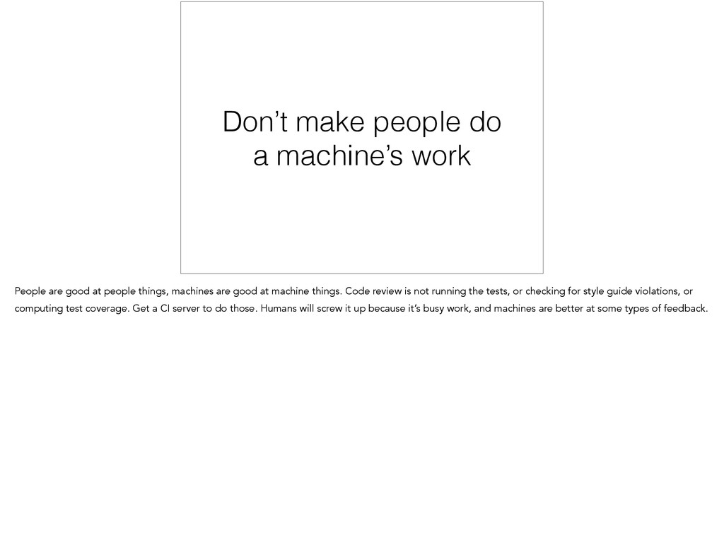 Don't make people do a machine's work People ar...