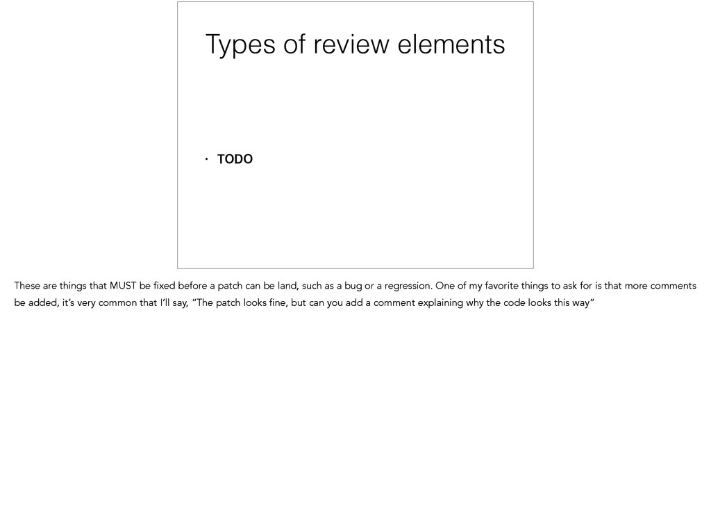 Types of review elements • TODO These are thing...