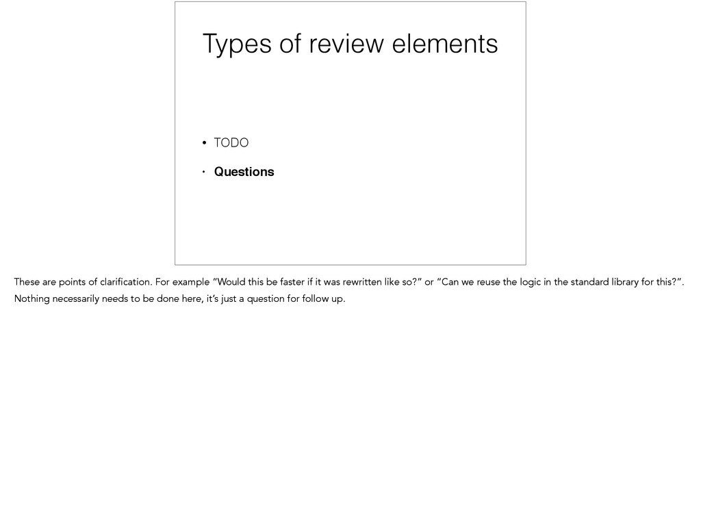 Types of review elements • TODO • Questions The...