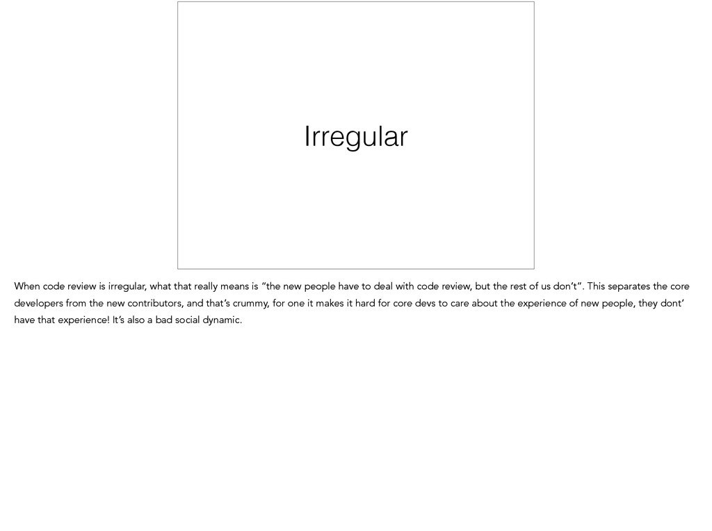 Irregular When code review is irregular, what t...