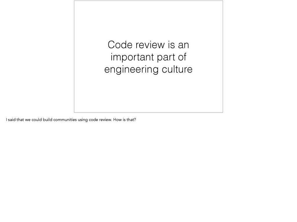 Code review is an important part of engineering...