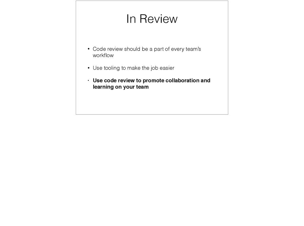 In Review • Code review should be a part of eve...