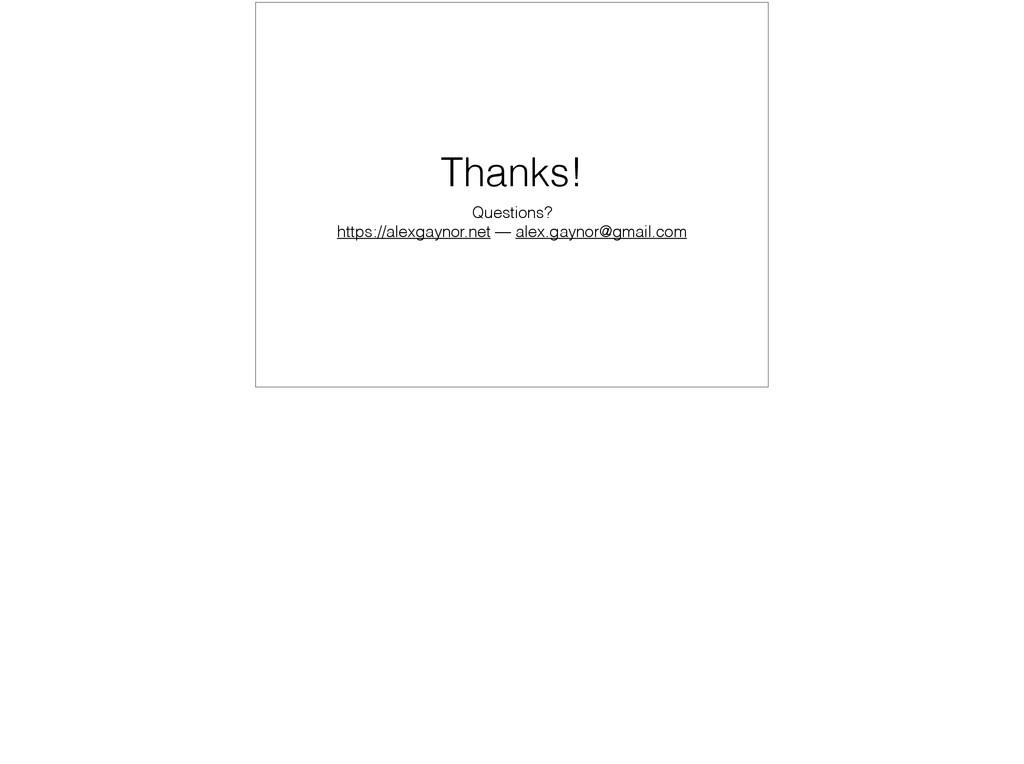 Thanks! Questions? https://alexgaynor.net — ale...
