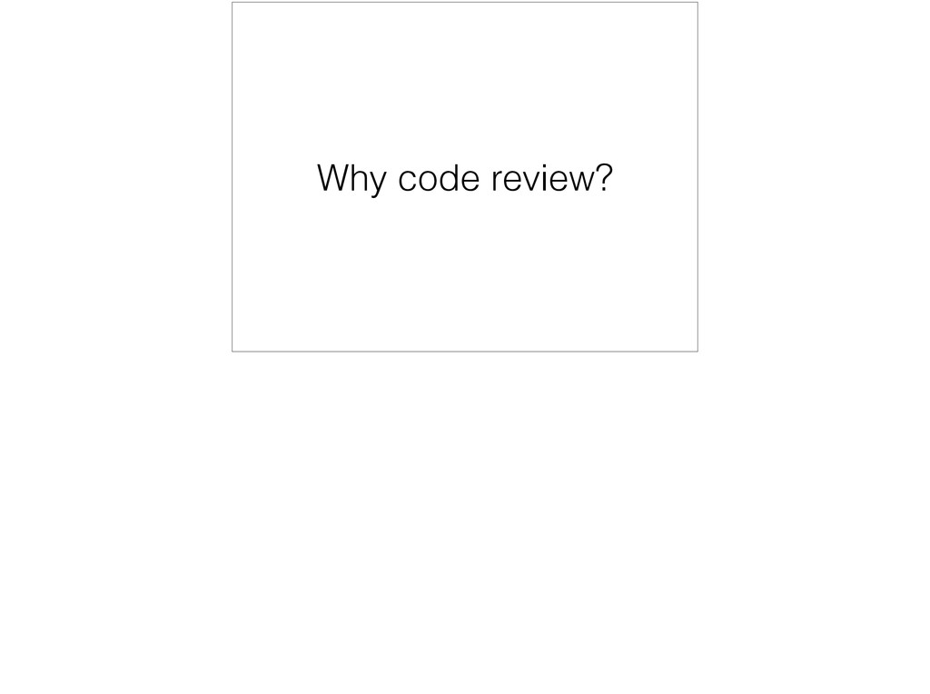 Why code review?