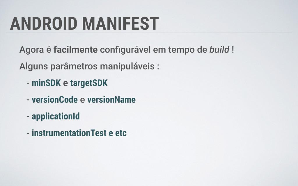 ANDROID MANIFEST Agora é facilmente configurável...