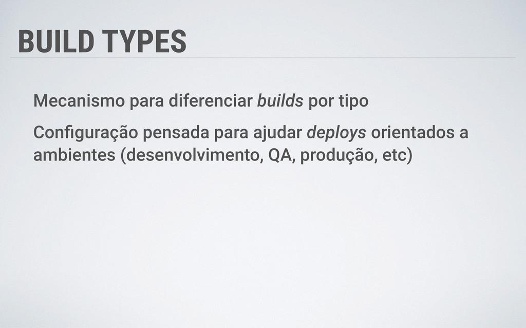 BUILD TYPES Mecanismo para diferenciar builds p...
