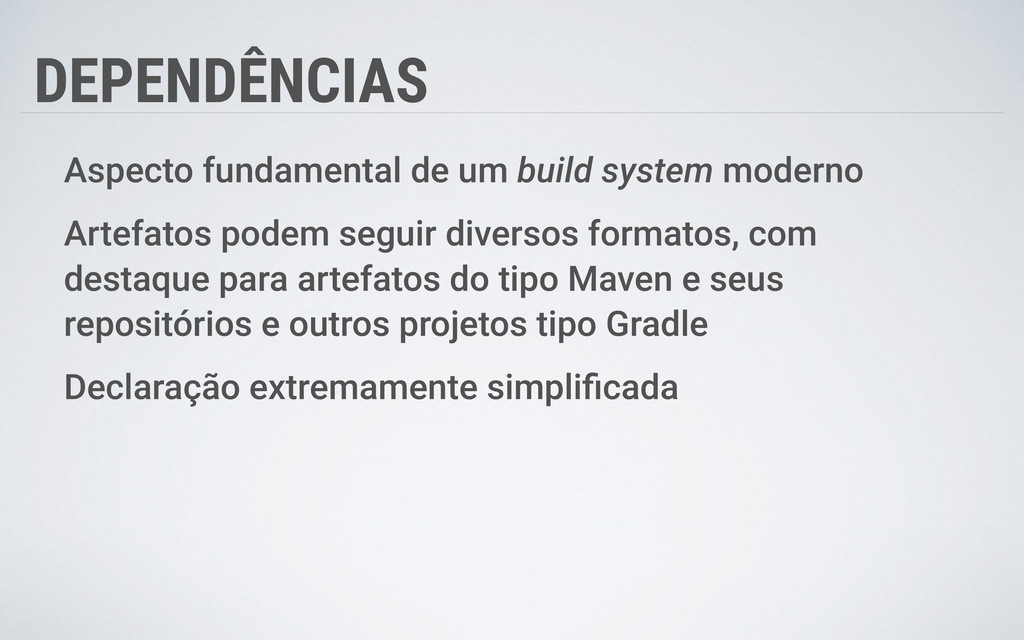 DEPENDÊNCIAS Aspecto fundamental de um build sy...