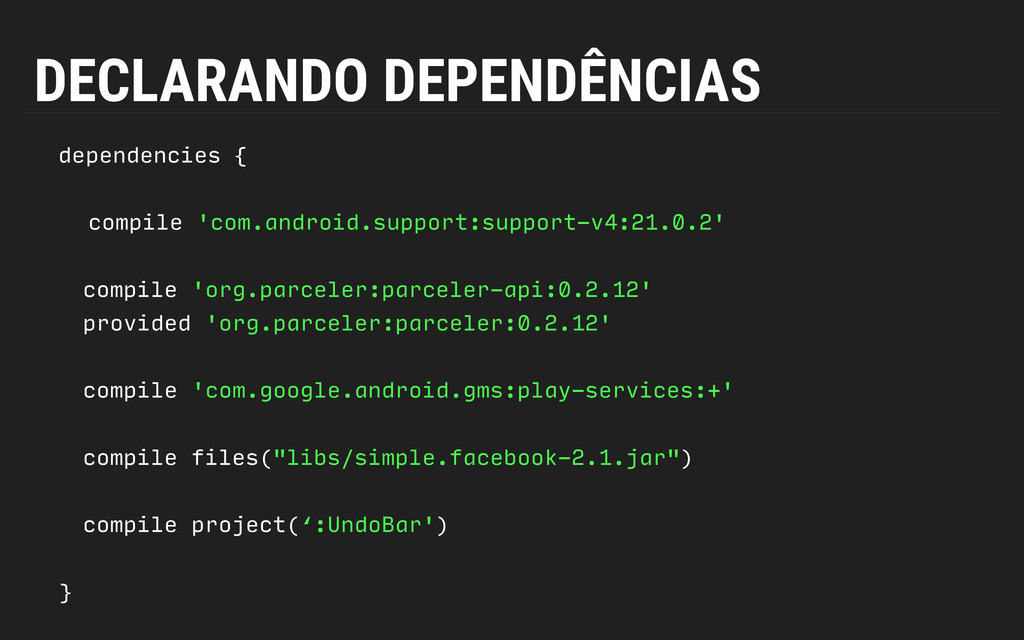 DECLARANDO DEPENDÊNCIAS dependencies { compile...