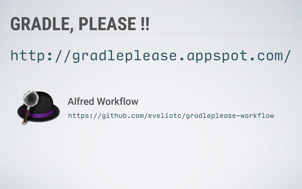 GRADLE, PLEASE !! http://gradleplease.appsp...