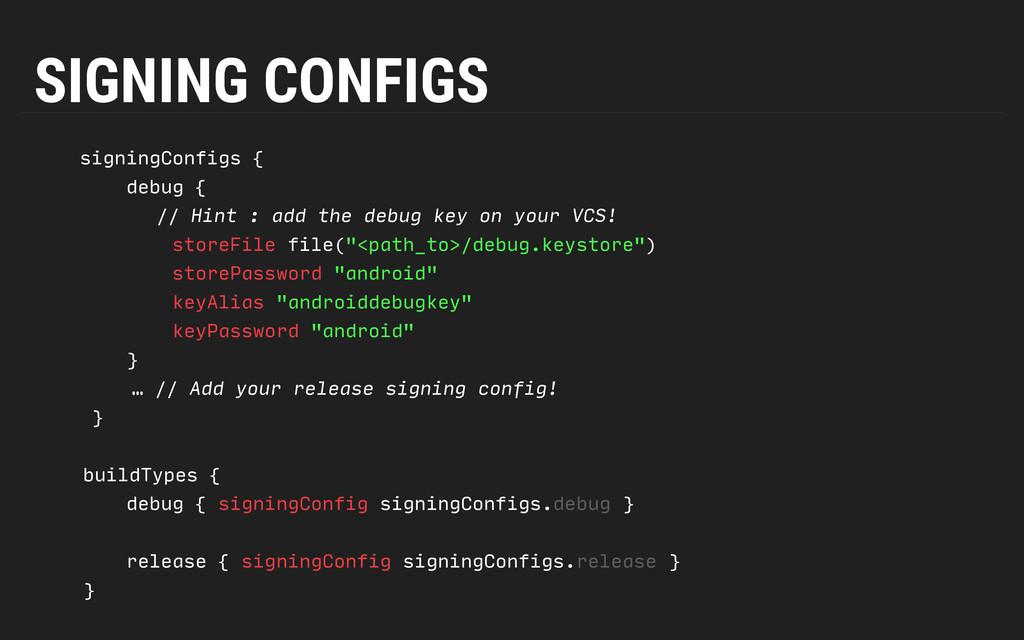 SIGNING CONFIGS signingConfigs { debug { ...
