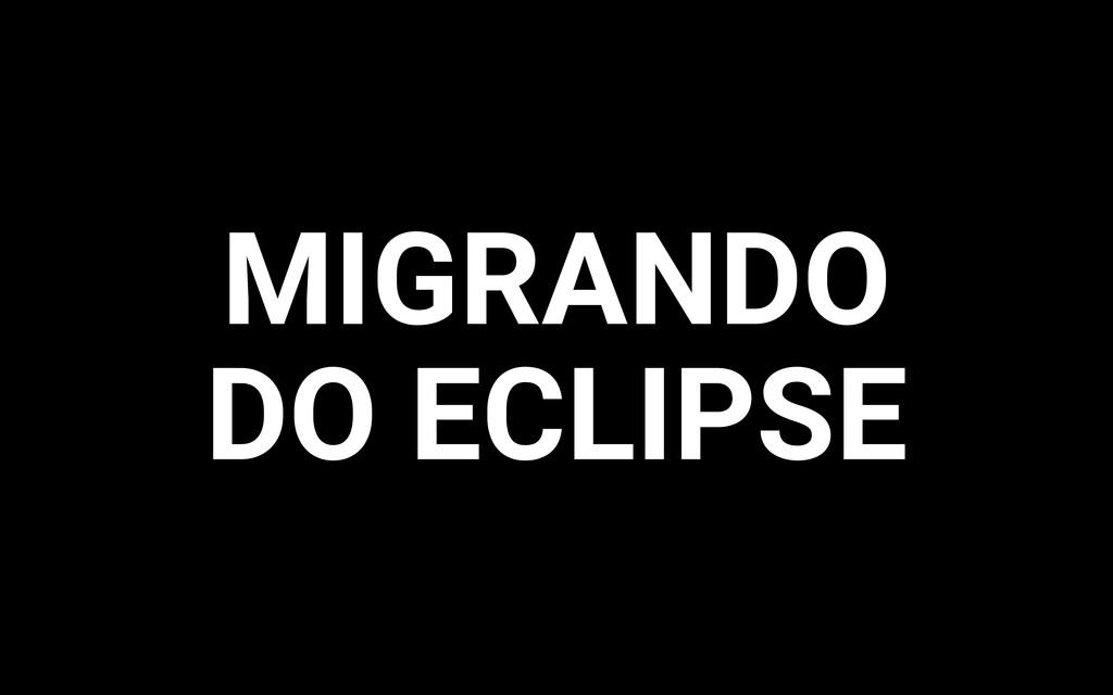 MIGRANDO DO ECLIPSE