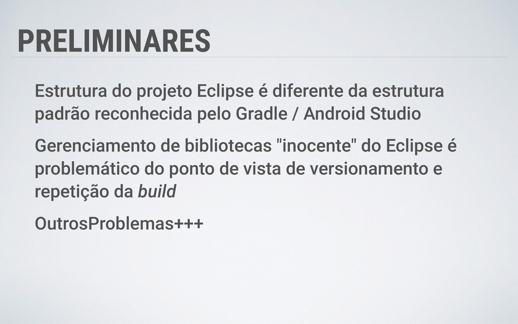 PRELIMINARES Estrutura do projeto Eclipse é dif...
