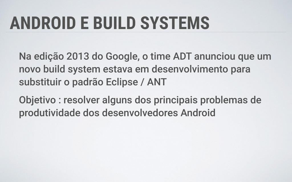 ANDROID E BUILD SYSTEMS Na edição 2013 do Googl...