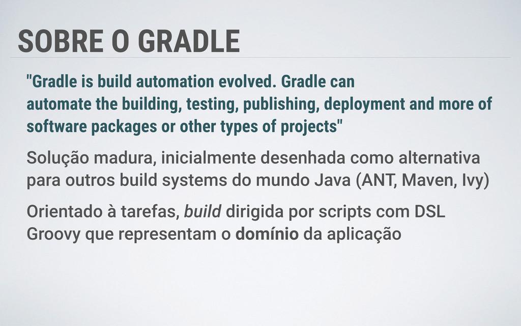 "SOBRE O GRADLE ""Gradle is build automation evol..."