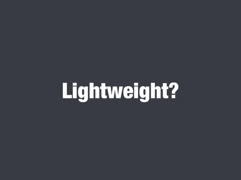 Lightweight?