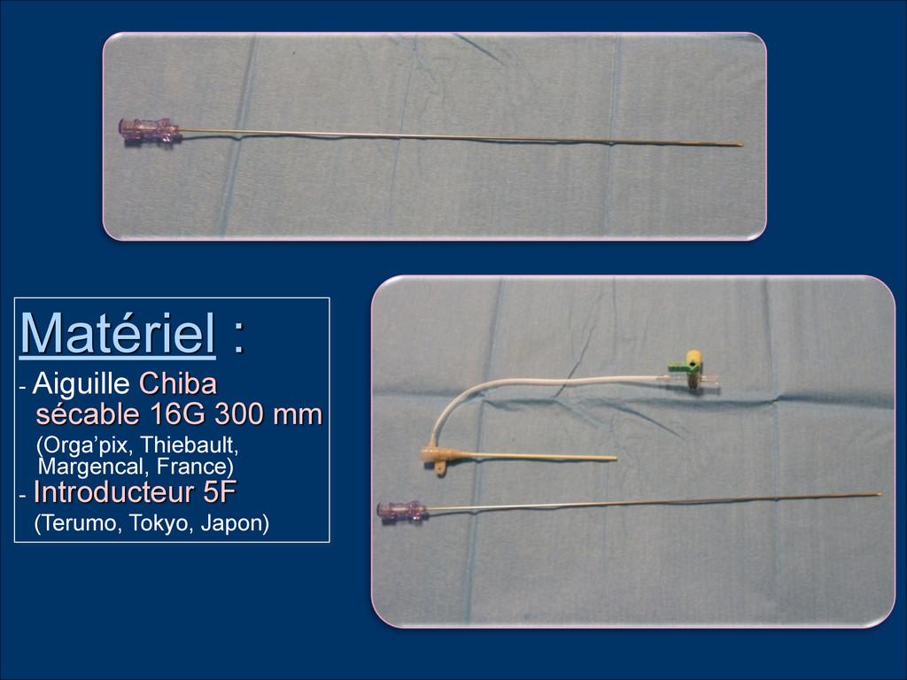 Matériel : - Aiguille Chiba ! sécable 16G 300 ...