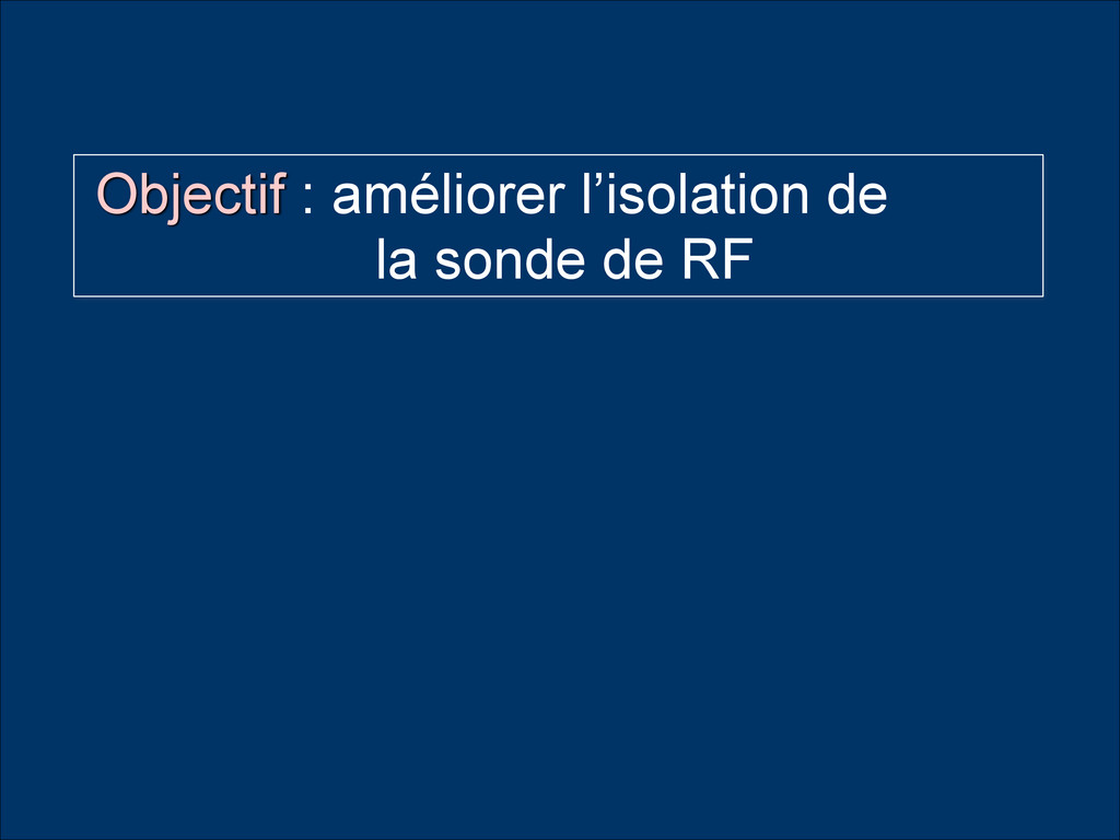 Objectif : améliorer l'isolation de  la sonde ...
