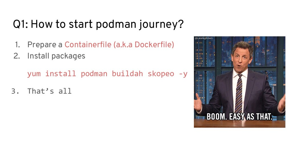 Q1: How to start podman journey? 1. Prepare a C...