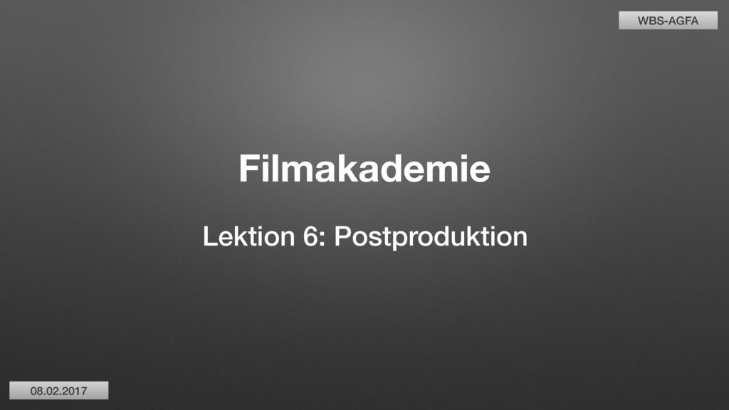 WBS-AGFA Lektion 6: Filmakademie Postproduktion...
