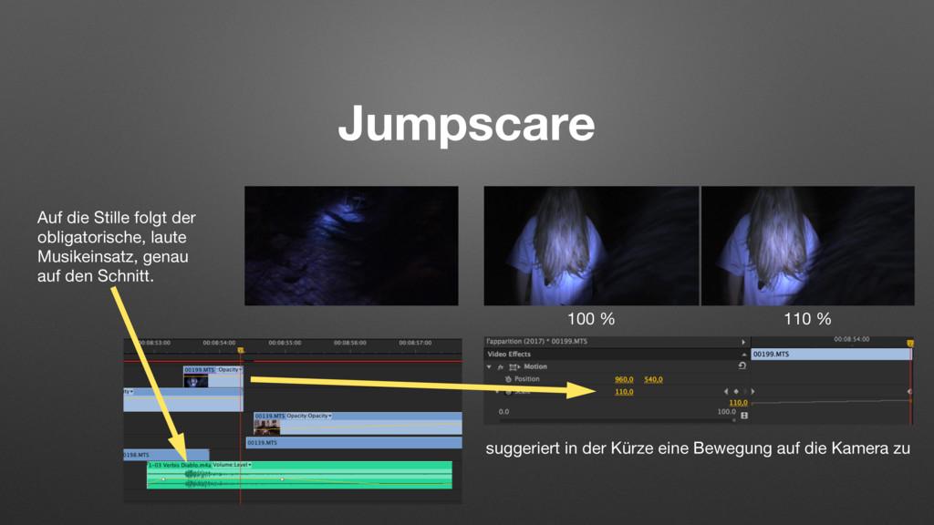 Jumpscare 100 % 110 % suggeriert in der Kürze e...