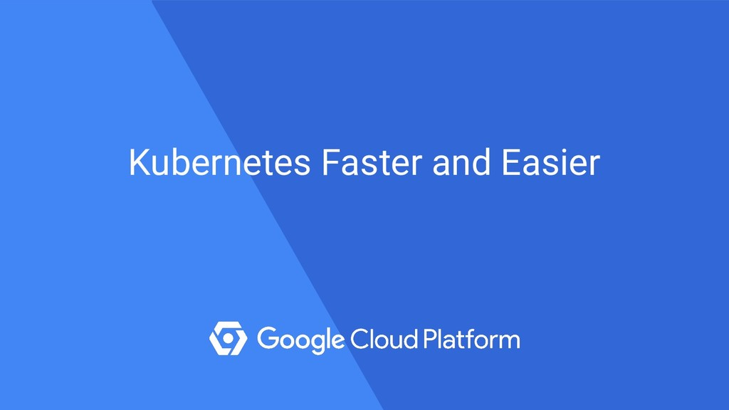 Kubernetes Faster and Easier