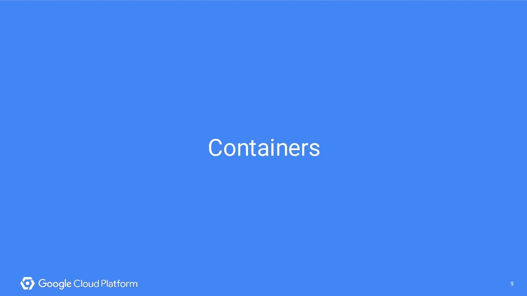 9 @saturnism @gcpcloud 9 Containers