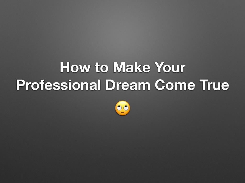 How to Make Your Professional Dream Come True
