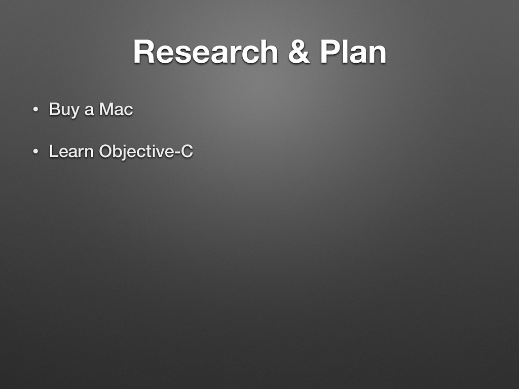 Research & Plan • Buy a Mac • Learn Objective-C