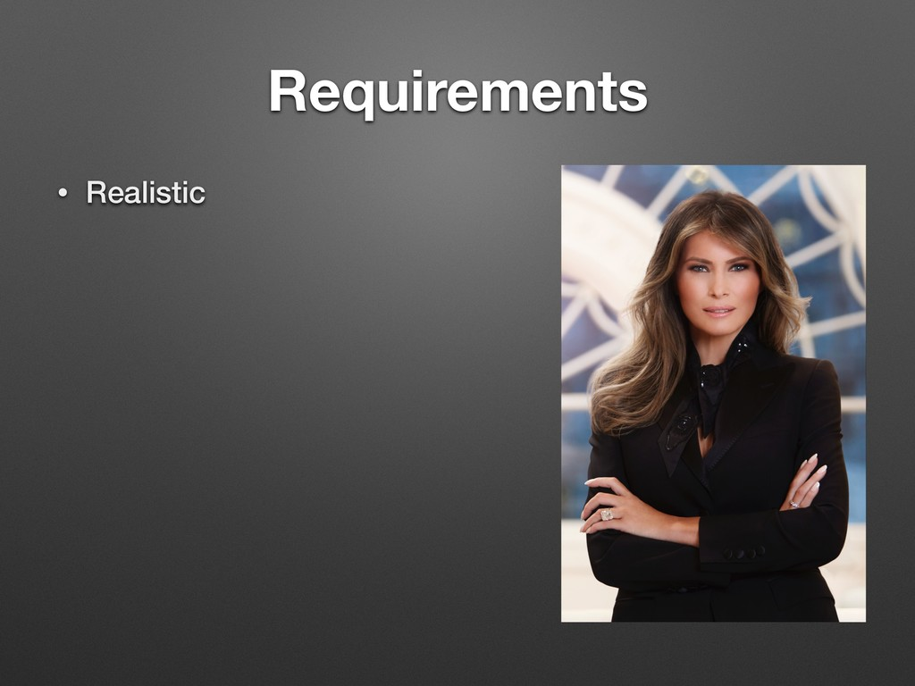 Requirements • Realistic