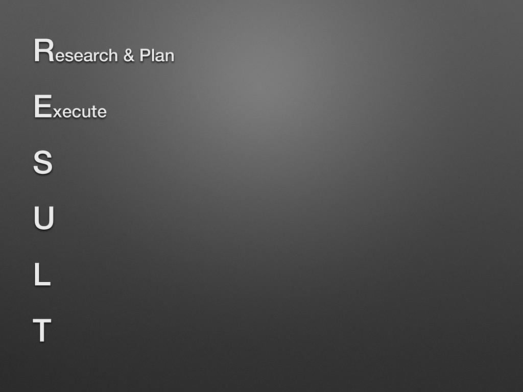 Research & Plan Execute S U L T