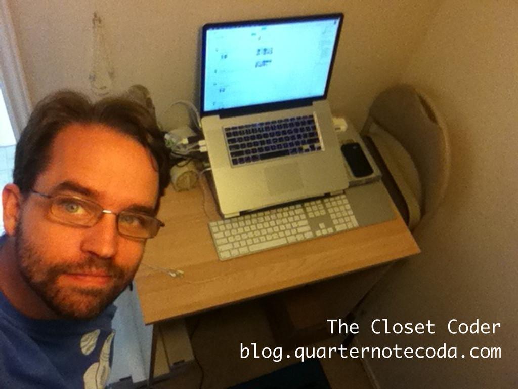 The Closet Coder blog.quarternotecoda.com