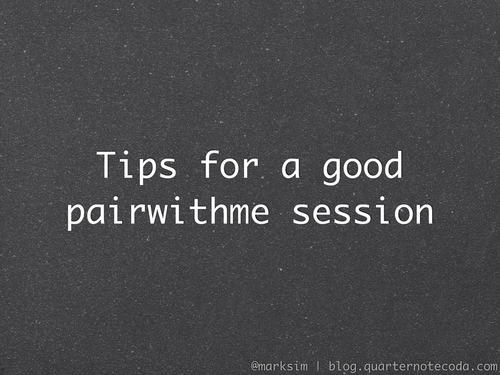 Tips for a good pairwithme session @marksim | b...
