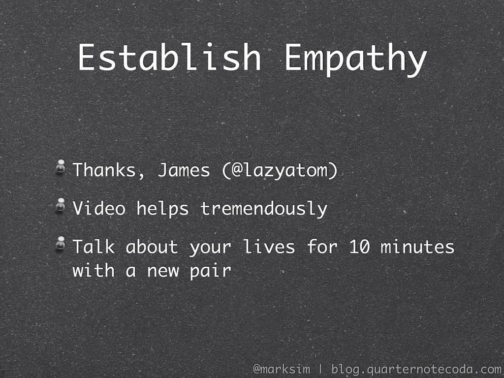 Establish Empathy Thanks, James (@lazyatom) Vid...