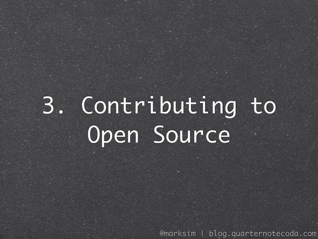 3. Contributing to Open Source @marksim | blog....