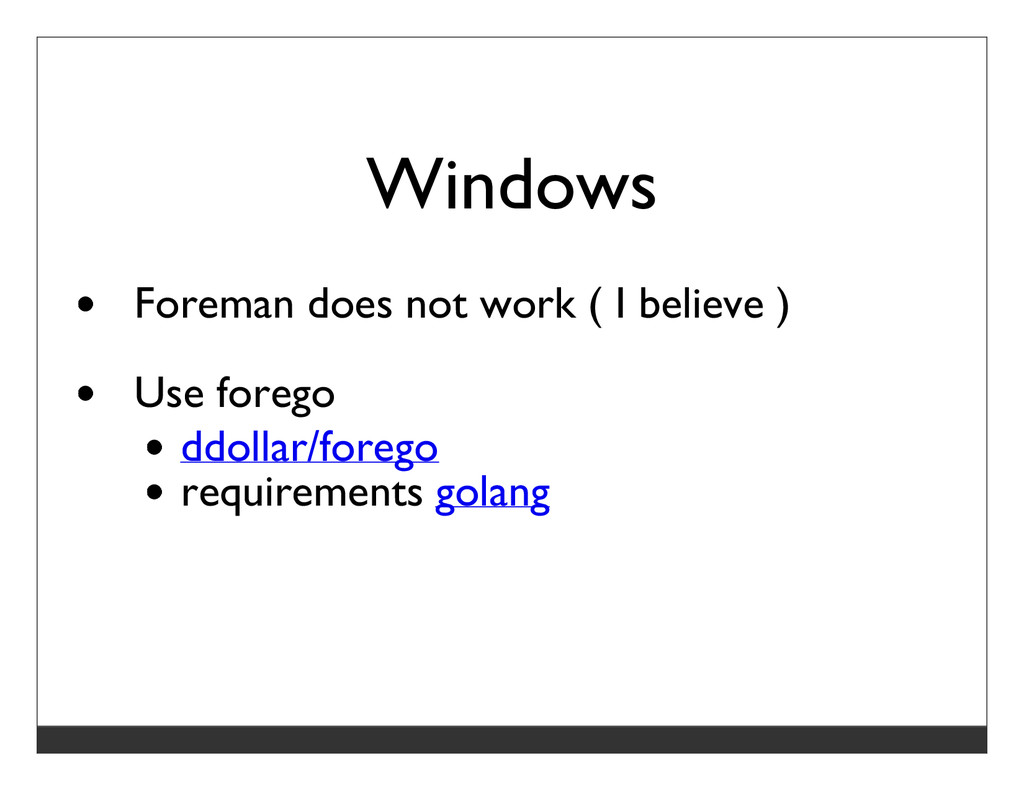 Windows Foreman does not work ( I believe ) Use...