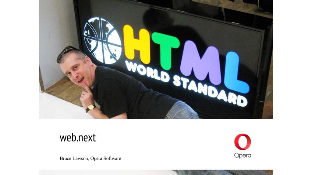 web.next Bruce Lawson, Opera Software