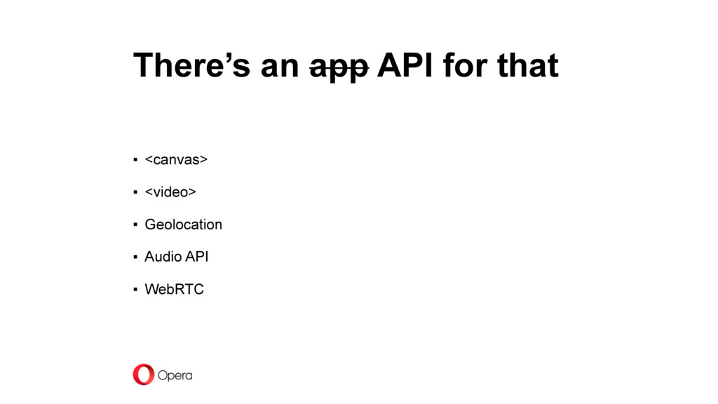 There's an app API for that ▪ <canvas> ▪ <video...