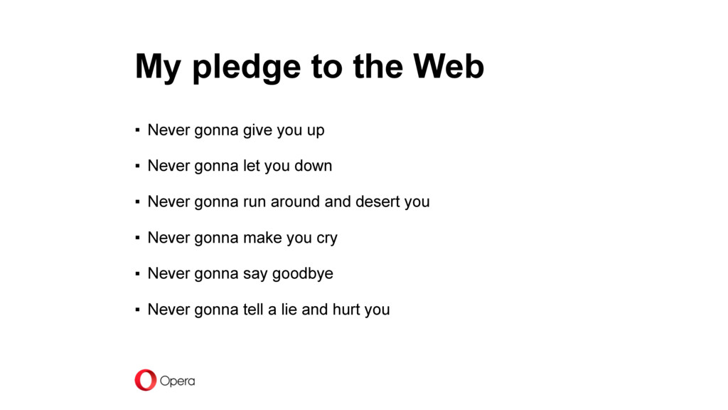 My pledge to the Web ▪ Never gonna give you up ...
