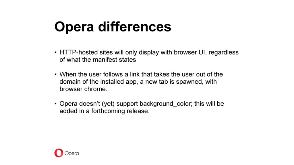 Opera differences ▪ HTTP-hosted sites will only...