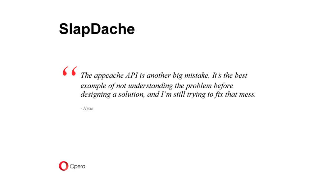 The appcache API is another big mistake. It's t...