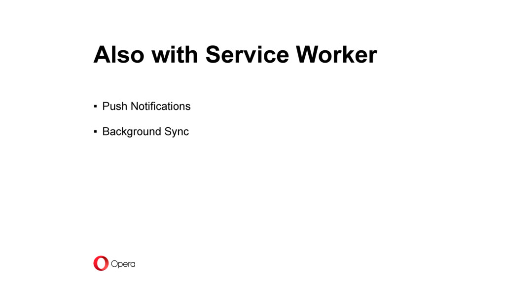 Also with Service Worker ▪ Push Notifications