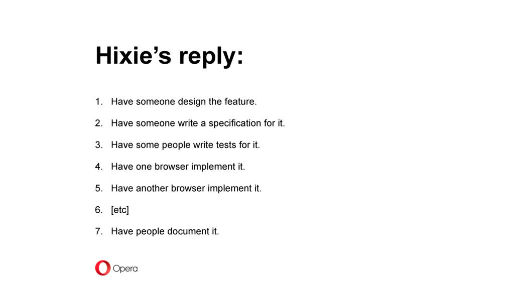 Hixie's reply: 1. Have someone design the featu...
