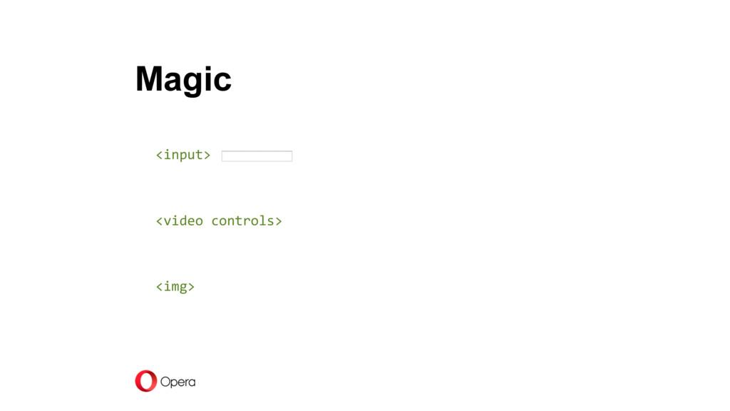 <input> <video controls> <img> Magic