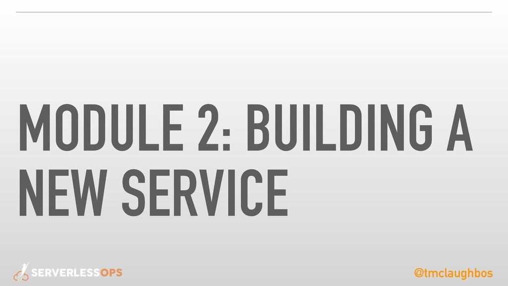 @tmclaughbos MODULE 2: BUILDING A NEW SERVICE