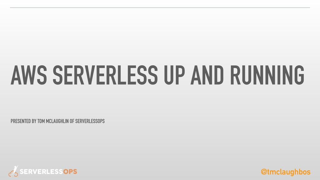 @tmclaughbos AWS SERVERLESS UP AND RUNNING PRES...