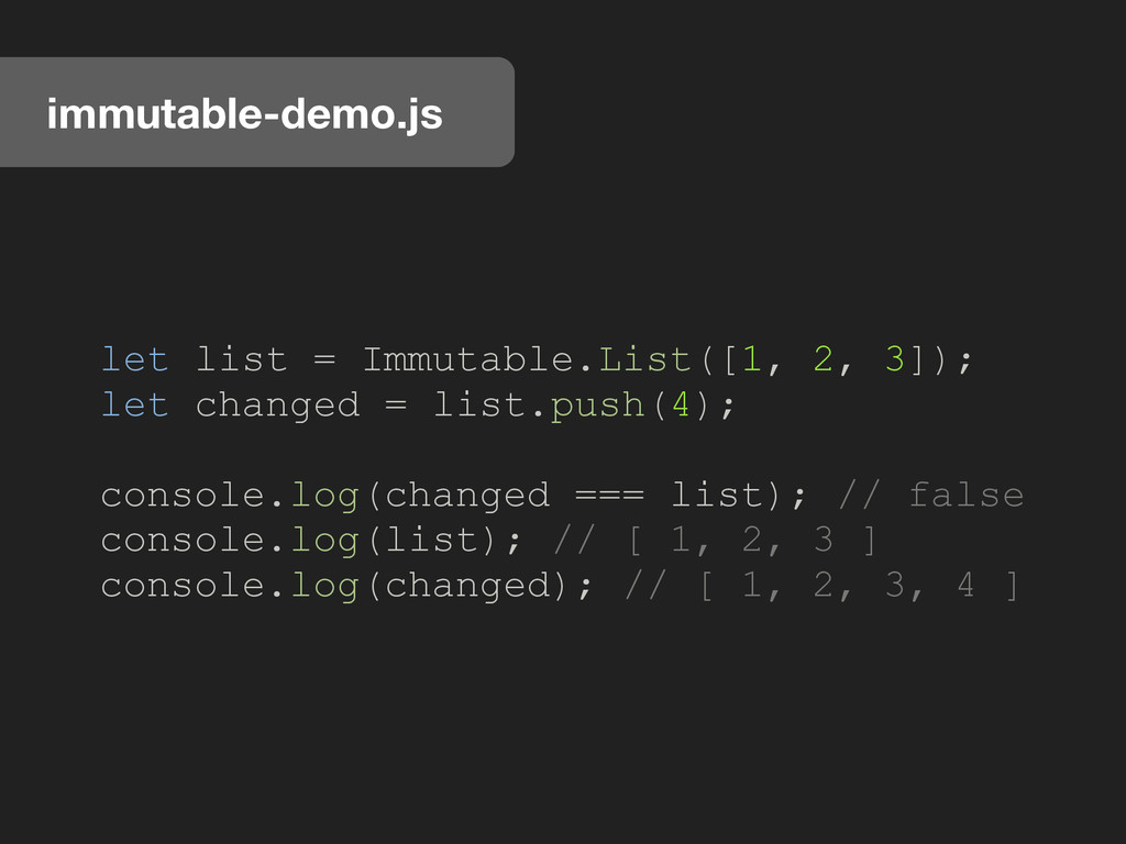immutable-demo.js let list = Immutable.List([1,...